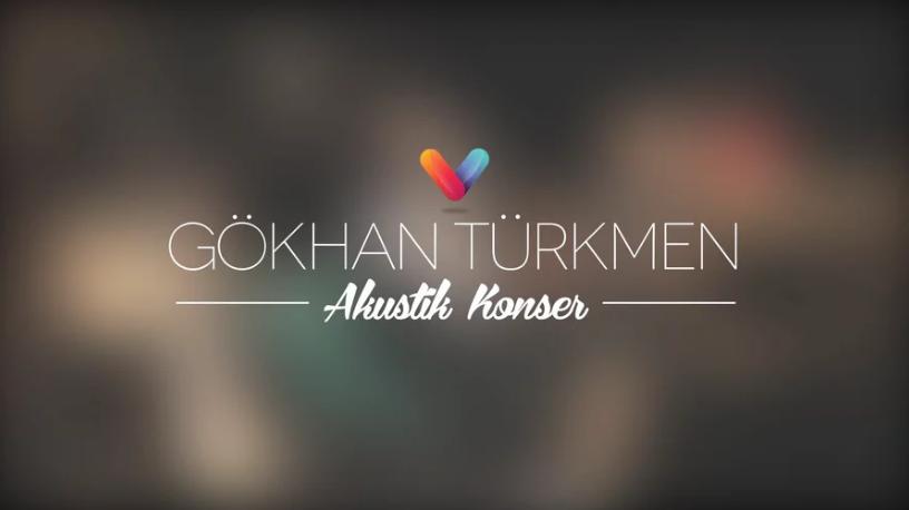 Gökhan Türkmen – Akustik Konser