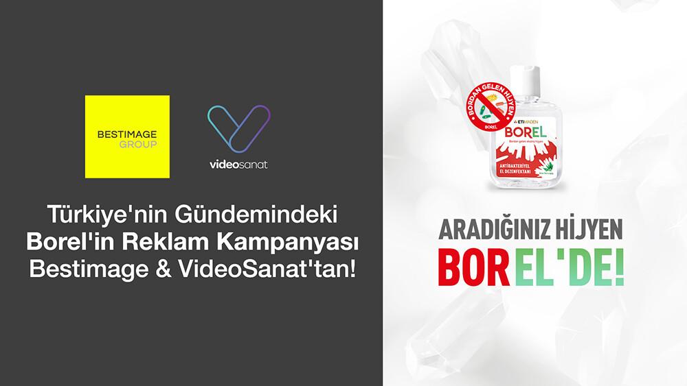TÜRKİYE'NİN GÜNDEMİNDEKİ BOREL'İN REKLAM KAMPANYASI BESTİMAGE & VİDEOSANAT'TAN!